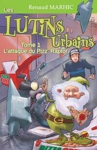 Couverture du livre : Les lutins urbains, tome 1 : L'attaque du Pizz'Raptor