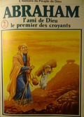 La bible en bande dessinée, tome 2 (ancien testament): Abraham l'ami de Dieu le premier des croyants