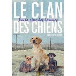Couverture du livre : Le Clan des Chiens - Sur la Piste des Hommes