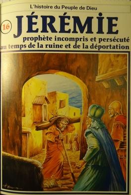 Couverture du livre : La bible en bande dessinée, tome 16 (ancien testament): Jérémie prophète incompris et persécuté au temps de la ruine et de la déportation