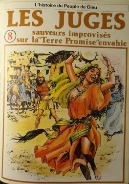 Couverture du livre : La bible en bande dessinée, tome 8 (ancien testament): Les juges sauveurs improvisés sur la Terre Promise envahie