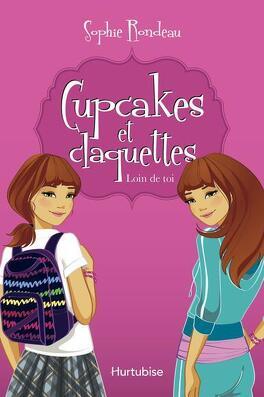 Couverture du livre : Cupcakes et claquettes, tome 1 : Loin de toi