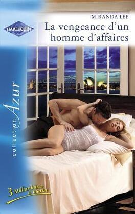 Couverture du livre : 3 Milliardaires à marier, Tome 1 : La vengeance d'un homme d'affaires