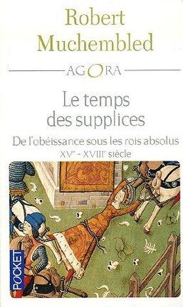 Couverture du livre : Le Temps des supplices. De l'obéissance sous les rois absolus, XVe-XVIIIe siècle