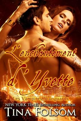 Couverture du livre : Les Vampires Scanguards, Tome 4 : L'Enchantement d'Yvette