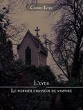 Le dernier chasseur de Vampire, tome 1 : L'éveil