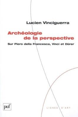 Couverture du livre : Archéologie de la perspective : sur Piero della Francesca, Vinci et Dürer