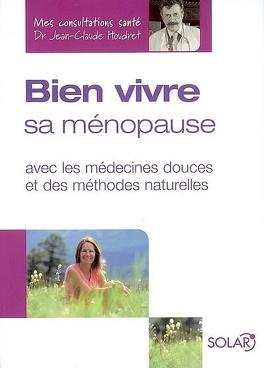 Couverture du livre : Bien vivre sa ménopause : avec les médecines douces et des méthodes naturelles
