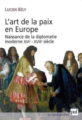 Couverture du livre : L'art de la paix en Europe : naissance de la diplomatie moderne, XVIe-XVIIIe siècle