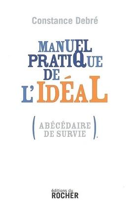 Couverture du livre : Manuel pratique de l'idéal : (abécédaire de survie)