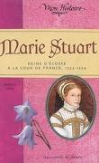 Marie Stuart : reine d'Ecosse à la cour de France, 1553-1554