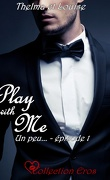 Play with me, tome 1 : Un peu...