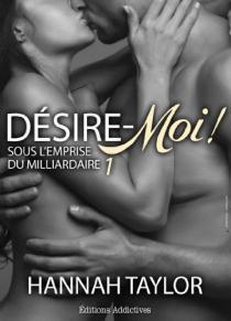 Couverture du livre : Désire-Moi (Sous l'Emprise du Milliardaire), Tome 1