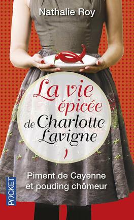 Couverture du livre : La Vie Épicée de Charlotte Lavigne, Tome 1 : Piment de Cayenne et Pouding Chômeur