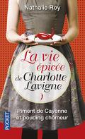 La Vie Épicée de Charlotte Lavigne, Tome 1 : Piment de Cayenne et Pouding Chômeur