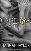 Désire-Moi (Sous l'Emprise du Milliardaire), Tome 1
