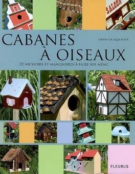 Couverture du livre : Cabanes à oiseaux : 22 nichoirs et mangeoires à faire soi-même