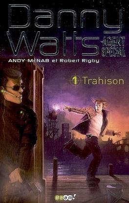 Couverture du livre : Danny Watts - Agent spécial, tome 1 : Trahison