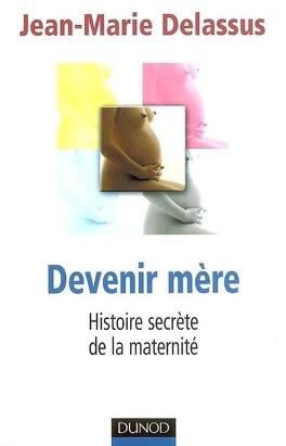 Couverture du livre : Devenir mère : histoire secrète de la maternité