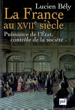 Couverture du livre : La France au XVIIe siècle : puissance de l'État, contrôle de la société