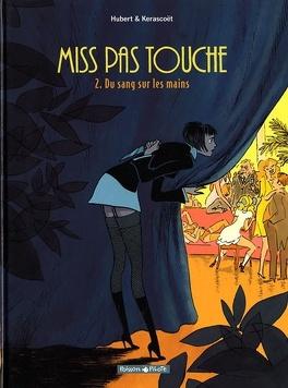 Couverture du livre : Miss pas touche, tome 2 : Du sang sur les mains