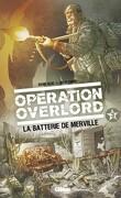 Opération Overlord, tome 3 : La Batterie de Merville