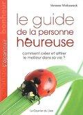Le guide de la personne heureuse, comment créer et attirer le meilleur dans sa vie?