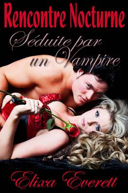 Couverture du livre : Séduite par un vampire : Rencontre Nocturne