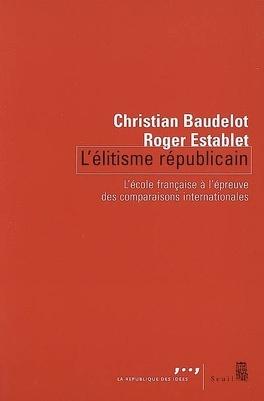 Couverture du livre : L'élitisme républicain : l'école française à l'épreuve des comparaisons internationales