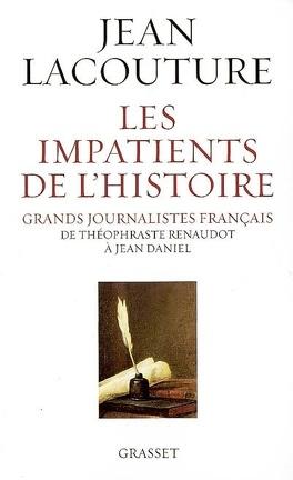 Couverture du livre : Les impatients de l'histoire : grands journalistes français de Théophraste Renaudot à Jean Daniel