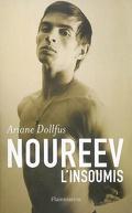 Noureev, l'insoumis : biographie