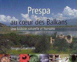 Couverture du livre : Prespa, au coeur des Balkans : une histoire naturelle et humaine