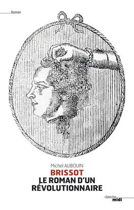 Couverture du livre : Brissot, le roman d'un révolutionnaire