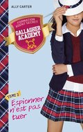 Gallagher Academy, Tome 3 : Espionner n'est pas tuer