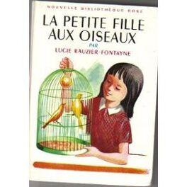La Petite Fille Aux Oiseaux Livre De Lucie Rauzier Fontayne