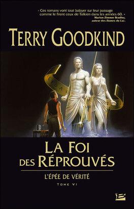 Couverture du livre : L'Épée de Vérité, tome 6 : La Foi des Réprouvés
