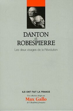 Couverture de Danton et Robespierre : Les deux visages de la Révolution. Volume 8
