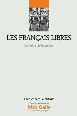 Couverture du livre : Les Français Libres. Le Refus De La Défaite. Volume 30