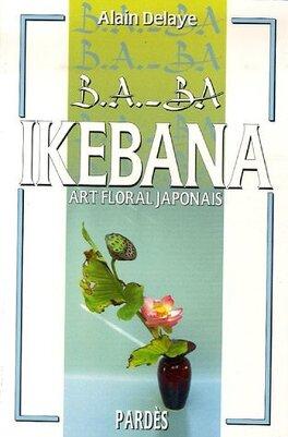 Couverture du livre : ikebana : L'art floral japonais