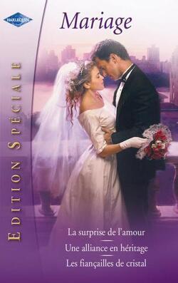 Couverture de Mariage : La surprise de l'amour / Une alliance en héritage / Les fiançailles de cristal