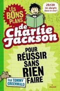 Les bons plans de Charlie Jackson, tome 1 : Pour réussir sans rien faire
