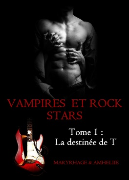 Couverture du livre : Vampires et Rock Stars, tome 1 : La destinée de T