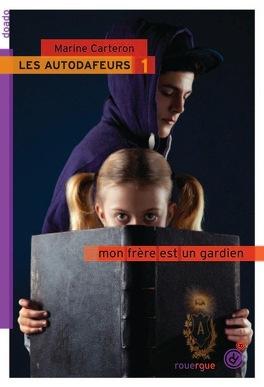 Couverture du livre : Les Autodafeurs, tome 1 : Mon frère est un gardien