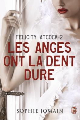 Couverture du livre : Felicity Atcock, Tome 2 : Les anges ont la dent dure