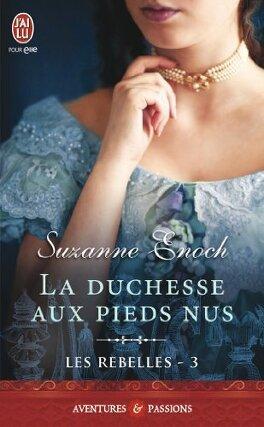 Couverture du livre : Les Rebelles, Tome 3 : La Duchesse aux pieds nus