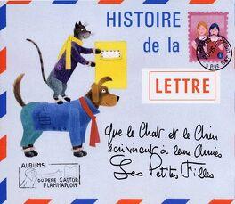 Couverture du livre : Histoire de la lettre : que le chat et le chien écrivent à leurs amis les petites filles