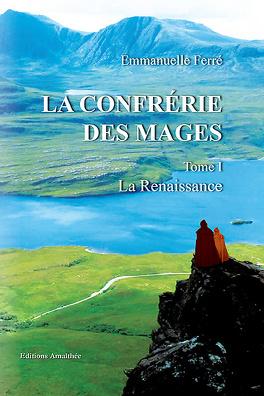 Couverture du livre : La confrérie des Mages - Tome 1 La Renaissance