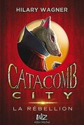 Catacomb city, tome 2 : La rébellion