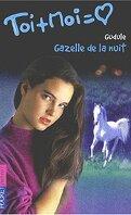Toi + moi, Tome 17 : Gazelle de la nuit