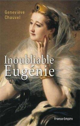 Couverture du livre : Inoubliable Eugénie,impératrice des Français